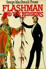 Flashman And The Redskins: From The Flashman Papers, 1849 50 And 1875 76