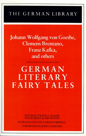 German Literary Fairy Tales: Johann Wolfgang von Goethe, Clemens Brentano, Franz Kafka, and others