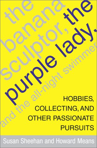 The Banana Sculptor, the Purple Lady, and the All-Night Swimmer: Hobbies, Collecting, and Other Passionate Pursuits 978-0743201223 EPUB DJVU