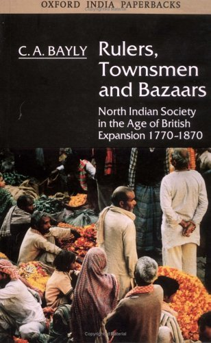Rulers, Townsmen And Bazaars: North Indian Society In The Age Of British Expansion, 1770 1870