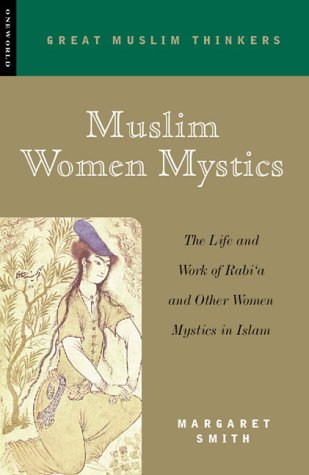 Muslim Women Mystics: The Life and Work of Rabi'a and Other Women Mystics in Islam