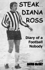 Steak... Diana Ross: Diary of a Football Nobody