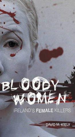 Bloody Women: Ireland's Female Killers