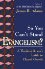 So You Can't Stand Evangelism?: A Thinking Person's Guide to Church Growth