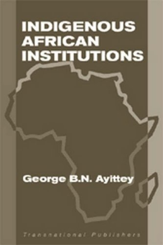 Indigenous african institutions by George B.N. Ayittey