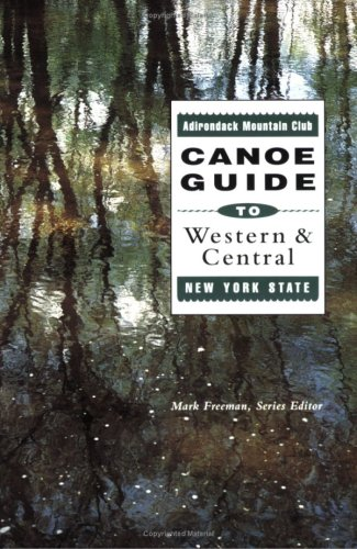 The Adirondack Mountain Club Canoe Guide to Western and Central New York State
