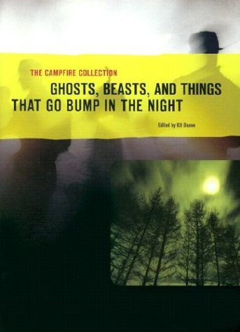 The Campfire Collection: Ghosts, Beasts, and Things That Go Bump in the Night