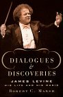 Dialogues and Discoveries: James Levine: His Life and His Music