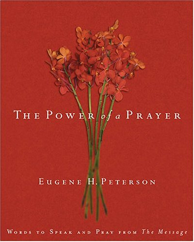 The Power Of A Prayer: Words To Speak And Pray From The Message