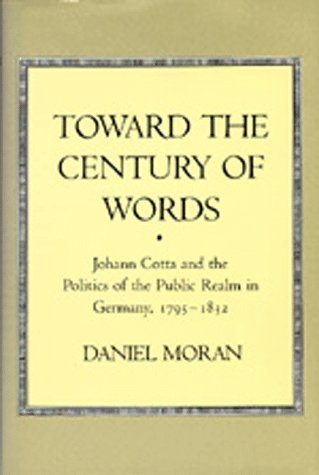 Toward the Century of Words: Johann Cotta and the Politics of the Public Realm in Germany, 1795-1832 978-0520066403 MOBI TORRENT por Daniel Moran