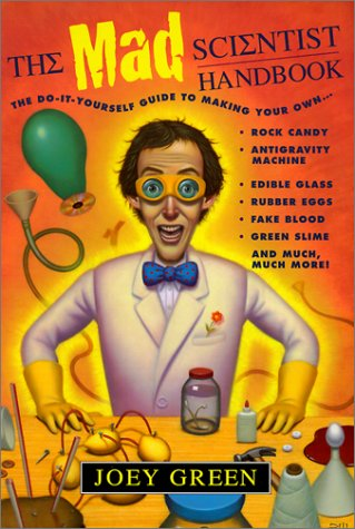 The Mad Scientist Handbook: How to Make Your Own Rock Candy, Antigravity Machine, Edible Glass, Rubber Eggs, Fake Blood, Green Slime, and Much Much More Descargas de libros en línea