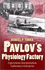 Pavlov's Physiology Factory: Experiment, Interpretation, Laboratory Enterprise