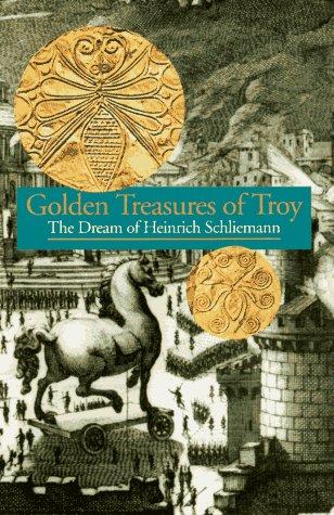 The Golden Treasures of Troy: The Dream of Heinrich Schliemann