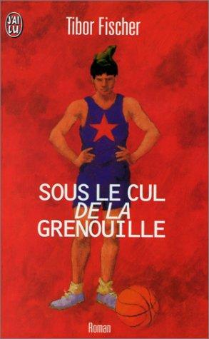 Sous Le Cul De La Grenouille