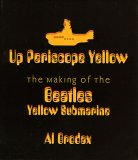 Up Periscope Yellow: The Making of the Beatles Yellow Submarine