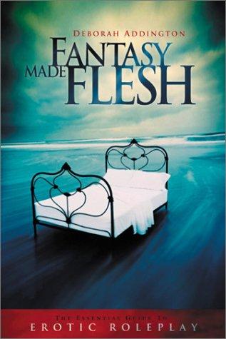 Fantasy Made Flesh: The Essential Guide to Erotic Roleplay Libros de Android para descargar gratis