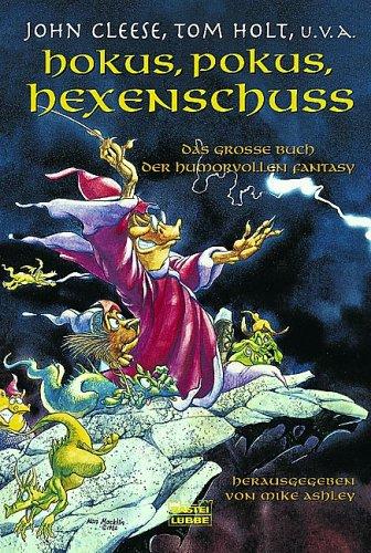 Hokus, Pokus, Hexenschuss. Das grosse Buch der humorvollen Fantasy.