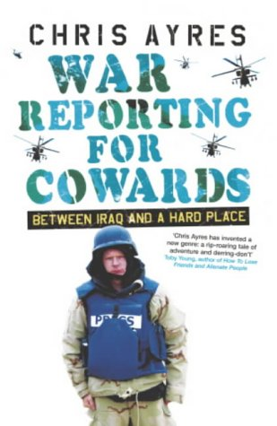 War Reporting For Cowards: Between Iraq And A Hard Place
