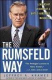 The Rumsfeld Way: The Leadership Wisdom of a Battle-Hardened Maverick