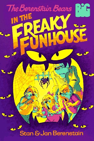 The Berenstain Bears in the Freaky Funhouse by Stan Berenstain