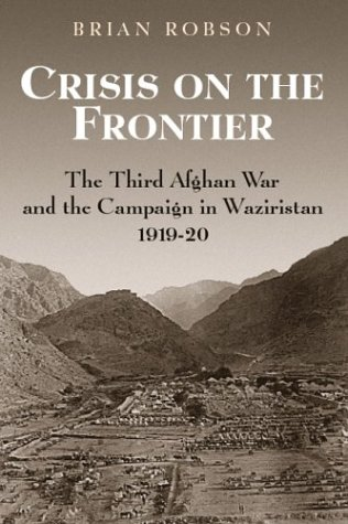 Crisis On The Frontier: The Third Afghan War And The Campaign In Waziristan 1919 1920 Leer libros descargados en Android