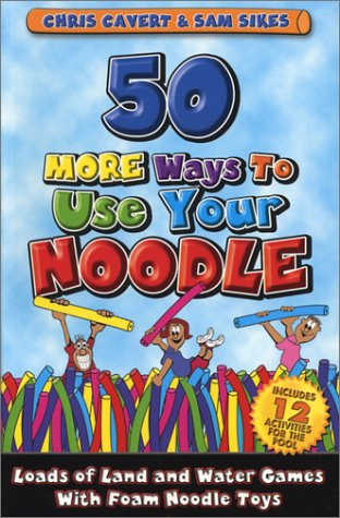 Ebooks archivos de descarga pdf 50 More Ways to Use Your Noodle: Loads of Land and Water Games With Foam Noodle Toys