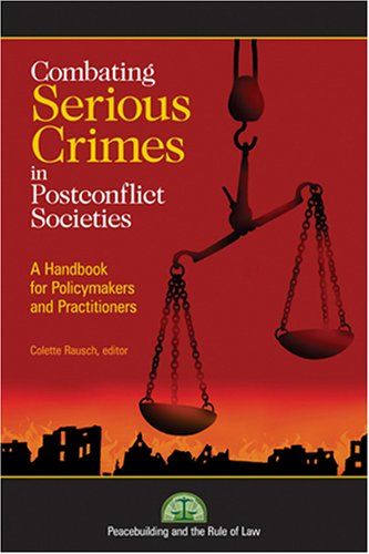 Combating Serious Crimes in Postconflict Societies: A Handbook for Policymakers and Practitioners