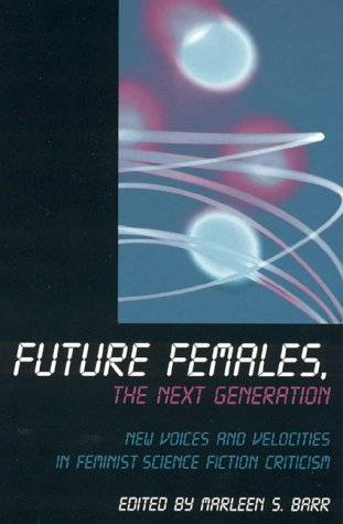 Future Females, the Next Generation: New Voices and Velocities in Feminist Science Fiction Criticism Descargue libros completos de Google gratis