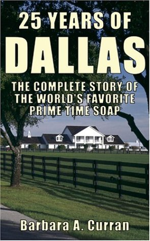 25 Years of Dallas: The Complete Story of the World's Favorite Prime Time Soap