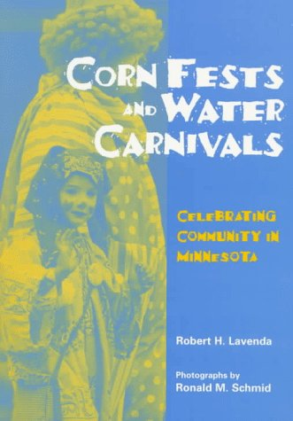 Cornfests and Water Carnivals: Celebrating Community in Minnesota (Smithsonian Series in Ethnographic Inquiry)