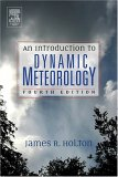An Introduction to Dynamic Meteorology, Fourth Edition (International Geophysics, Volume 88)