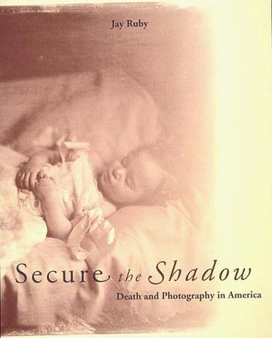 Secure the Shadow: Death and Photography in America