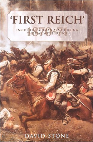 The First Reich: Inside the German Army During the War with France 1870-71