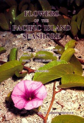 Flowers of the Pacific Island Seashore: A Guide to the Littoral Plants of Hawaii, Tahiti, Samoa, Tonga, Cook Islands, Fiji and Micronesia 978-0824815288 por W. Arthur Whistler FB2 TORRENT
