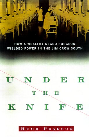 Under the Knife: How a Wealthy Negro Surgeon Wielded Power in the Jim Crow South