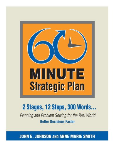 60 Minute Strategic Plan: 2 Stages, 12 Steps, 300 Words-- Planning and Problem Solving for the Real World