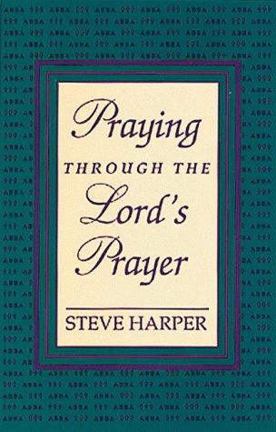 Praying Through The Lord's Prayer