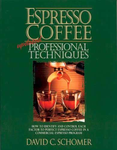 Espresso Coffee: Professional Techniques: How to Identify and Control Each Factor to Perfect Espresso Coffee in a Commercial Espresso Program