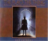 Free download The Play's the Thing: A Photographic Odyssey Through Theatre in San Diego Epub