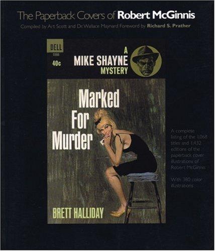The Paperback Covers of Robert McGinnis: A Complete Listing of the 1,068 Titles and 1,432 Editions of the Paperback Cover Illustrations of Robert McGinnis