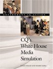 Cq's White House Media Simulation (Dolan, Julie. Government In Action.)