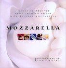 Mozzarella: Inventive Recipes from Leading Chefs with Buffalo Mozzarella