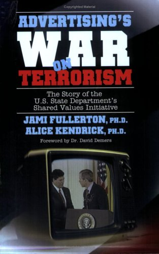 Advertising's War on Terrorism: The Story of the U.S. State Department's Shared Values Initiative