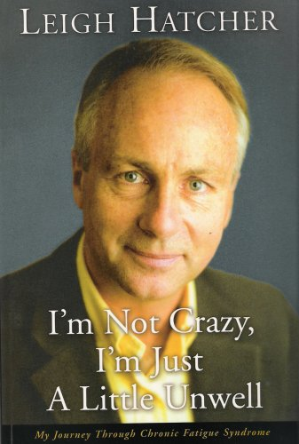I'm Not Crazy, I'm Just A Little Unwell: My Journey Through Chronic Fatigue Syndrome 978-1876825355 por Leigh Hatcher DJVU PDF
