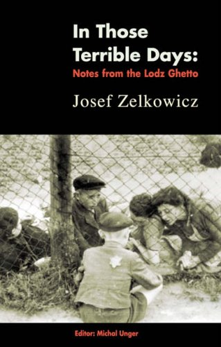 In Those Terrible Days: Writings from the Lodz Ghetto
