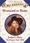 Westward to Home (My America: Joshua's Oregon Trail Diary, #1)