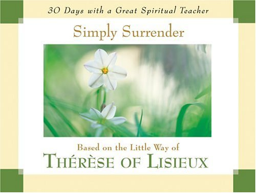 Simply Surrender: Based On The Little Way Of Thérèse Of Lisieux