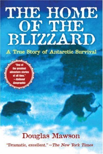 Ebook The Home Of The Blizzard: A True Story Of Antarctic Survival by Douglas Mawson TXT!