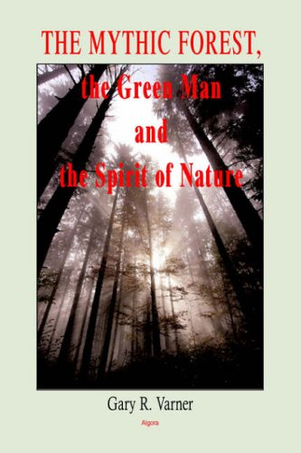 The Mythic Forest The Green Man And The Spirit Of Nature By Gary R