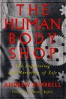 The Human Body Shop: The Engineering And Marketing Of Life